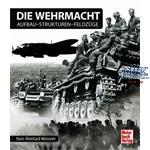 Die Wehrmacht. Aufbau - Strukturen - Feldzüge