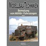 Modellbau-Techniken - Bemalung v. Militärfhz. Bd.1